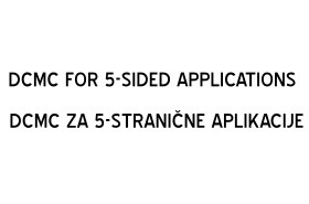 DCMC FOR 5-SIDED APPLICATIONS